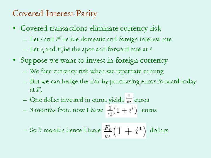 Covered Interest Parity • Covered transactions eliminate currency risk – Let i and i*
