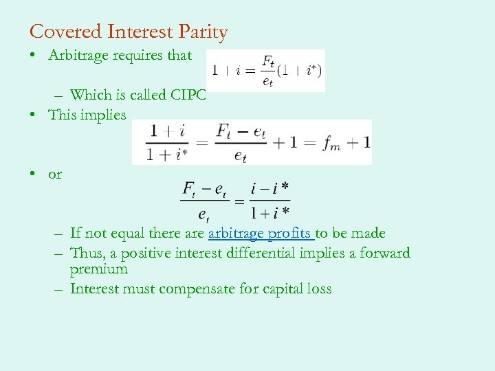 Covered Interest Parity • Arbitrage requires that – Which is called CIPC • This