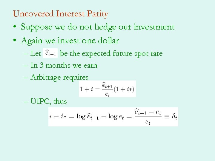 Uncovered Interest Parity • Suppose we do not hedge our investment • Again we
