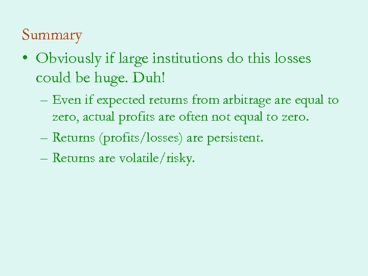 Summary • Obviously if large institutions do this losses could be huge. Duh! –