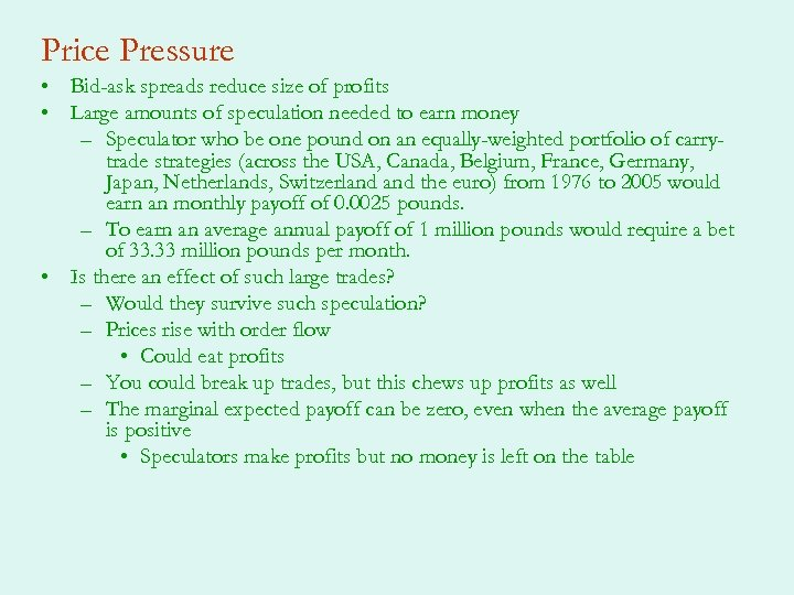 Price Pressure • Bid-ask spreads reduce size of profits • Large amounts of speculation