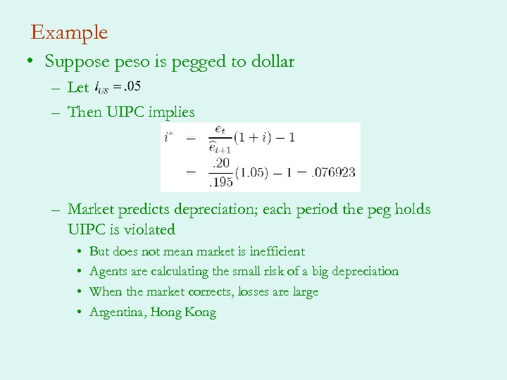 Example • Suppose peso is pegged to dollar – Let – Then UIPC implies