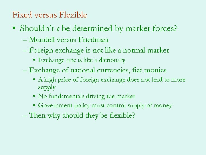 Fixed versus Flexible • Shouldn't e be determined by market forces? – Mundell versus