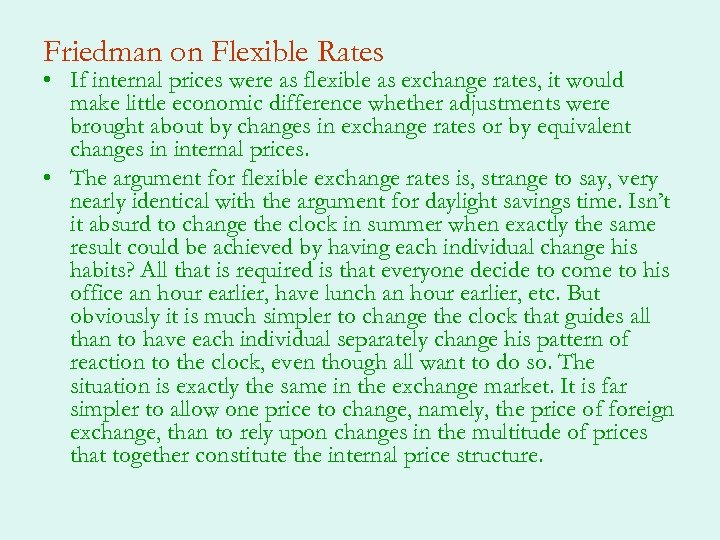 Friedman on Flexible Rates • If internal prices were as flexible as exchange rates,