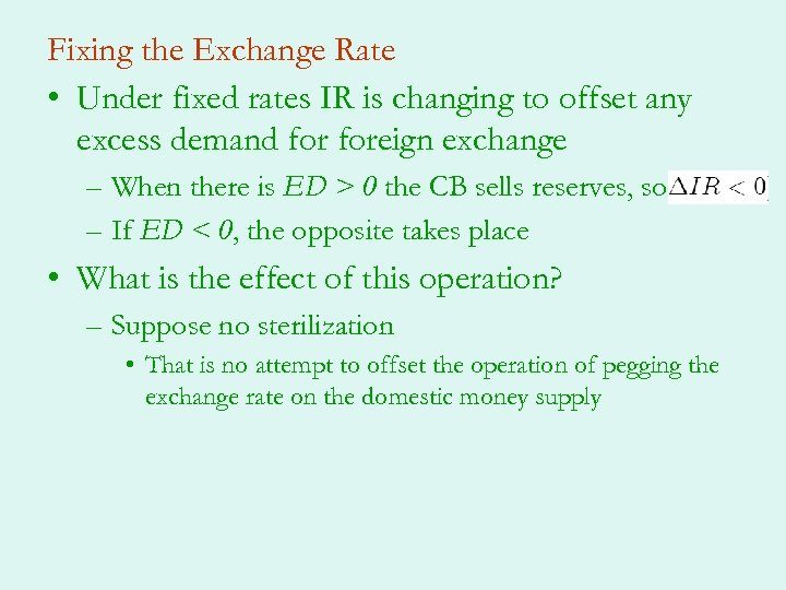 Fixing the Exchange Rate • Under fixed rates IR is changing to offset any