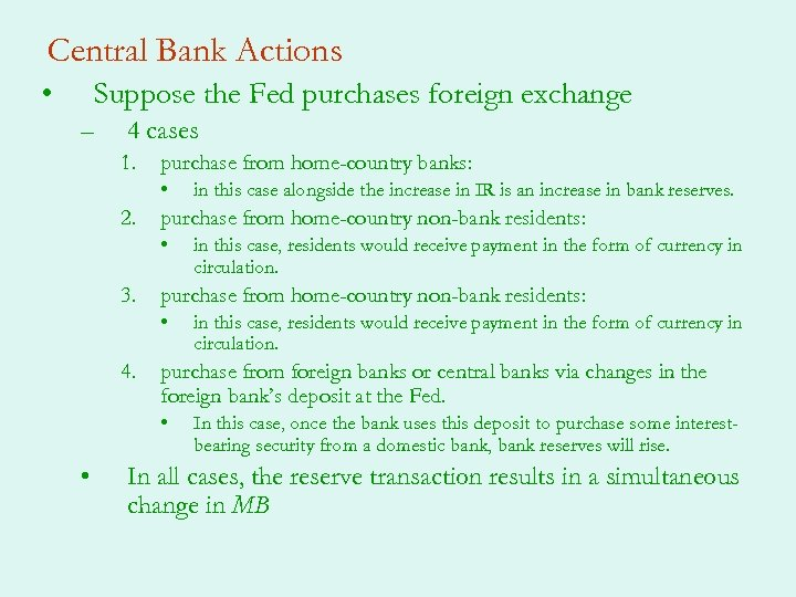 Central Bank Actions • Suppose the Fed purchases foreign exchange – 4 cases 1.