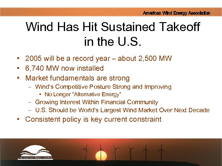 American Wind Energy Association Wind Has Hit Sustained Takeoff in the U. S. •