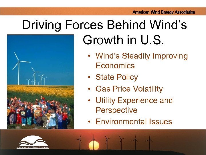 American Wind Energy Association Driving Forces Behind Wind's Growth in U. S. • Wind's