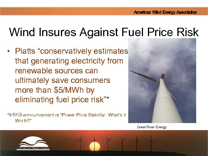 """American Wind Energy Association Wind Insures Against Fuel Price Risk • Platts """"conservatively estimates"""