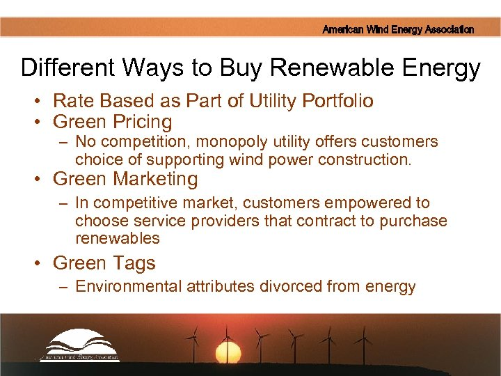 American Wind Energy Association Different Ways to Buy Renewable Energy • Rate Based as