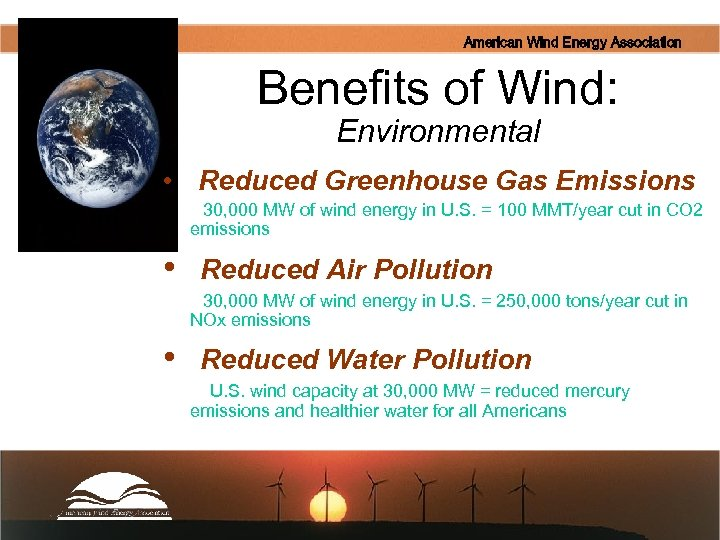 American Wind Energy Association Benefits of Wind: Environmental • Reduced Greenhouse Gas Emissions 30,