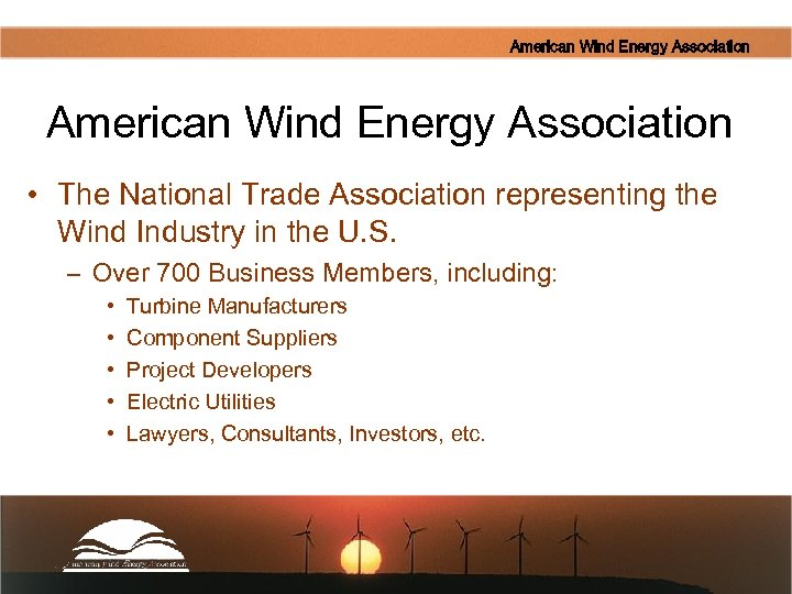 American Wind Energy Association • The National Trade Association representing the Wind Industry in