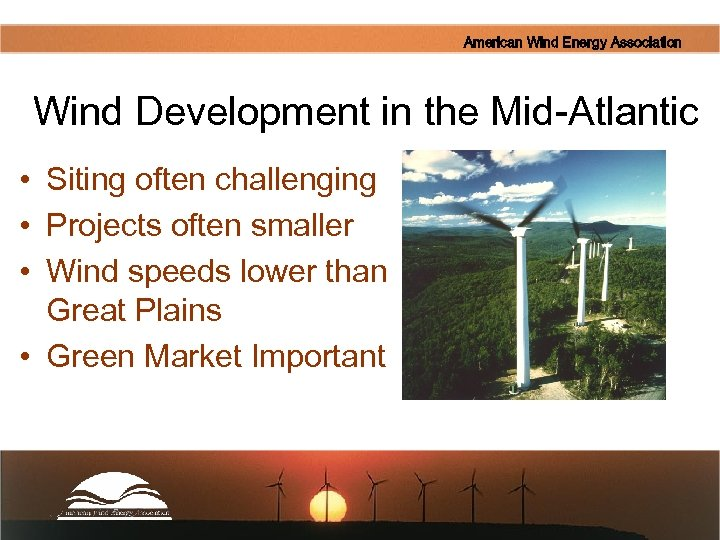 American Wind Energy Association Wind Development in the Mid-Atlantic • Siting often challenging •