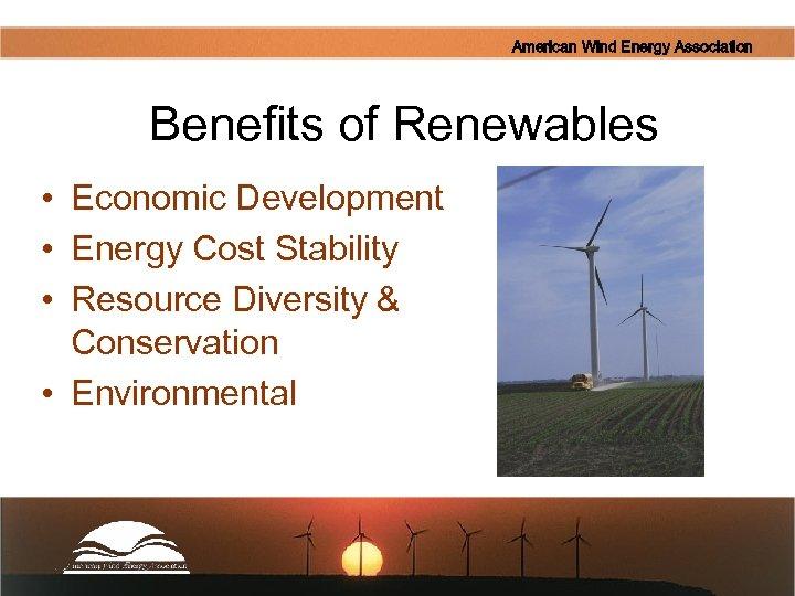 American Wind Energy Association Benefits of Renewables • Economic Development • Energy Cost Stability