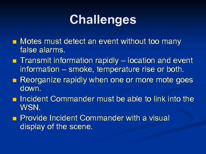 Challenges n n n Motes must detect an event without too many false alarms.