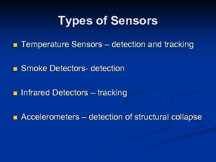 Types of Sensors n Temperature Sensors – detection and tracking n Smoke Detectors- detection