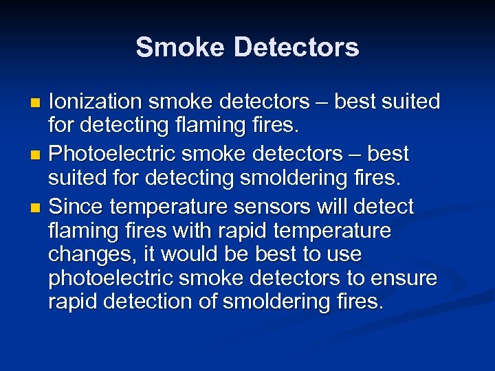 Smoke Detectors Ionization smoke detectors – best suited for detecting flaming fires. n Photoelectric
