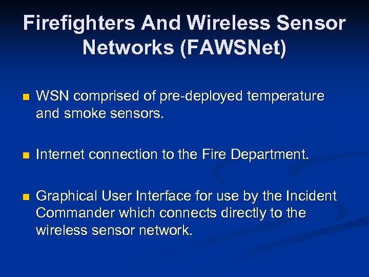 Firefighters And Wireless Sensor Networks (FAWSNet) n WSN comprised of pre-deployed temperature and smoke