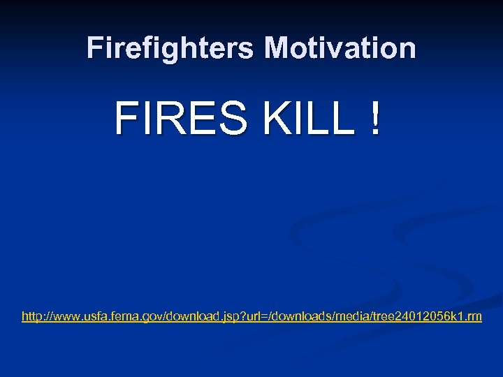 Firefighters Motivation FIRES KILL ! http: //www. usfa. fema. gov/download. jsp? url=/downloads/media/tree 24012056 k