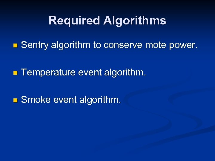 Required Algorithms n Sentry algorithm to conserve mote power. n Temperature event algorithm. n