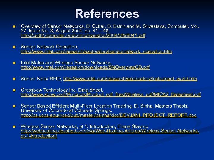 References n Overview of Sensor Networks, D. Culler, D. Estrin and M. Srivastava, Computer,