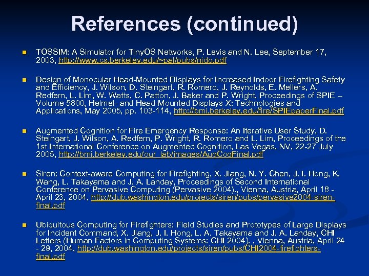 References (continued) n TOSSIM: A Simulator for Tiny. OS Networks, P. Levis and N.