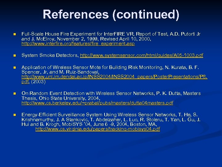 References (continued) n Full-Scale House Fire Experiment for Inter. FIRE VR, Report of Test,