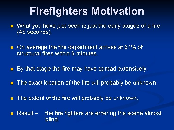 Firefighters Motivation n What you have just seen is just the early stages of