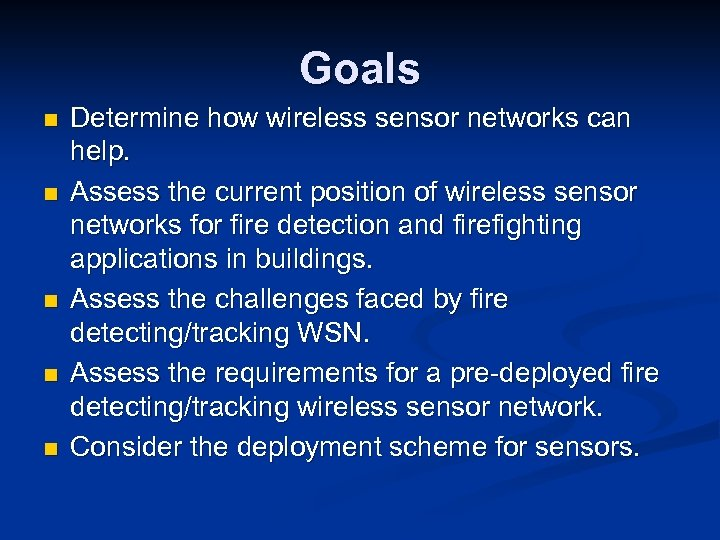 Goals n n n Determine how wireless sensor networks can help. Assess the current
