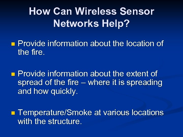 How Can Wireless Sensor Networks Help? n Provide information about the location of the