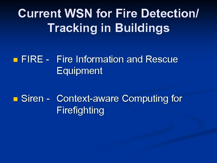 Current WSN for Fire Detection/ Tracking in Buildings n FIRE - Fire Information and