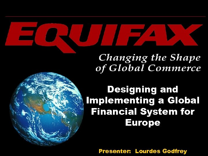 Designing and Implementing a Global Financial System for Europe Presenter: Lourdes Godfrey