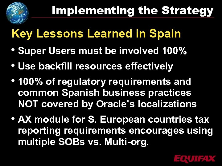 Implementing the Strategy Key Lessons Learned in Spain • Super Users must be involved