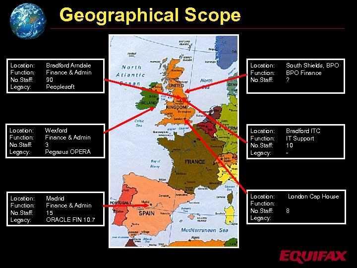 Geographical Scope Location: Function: No. Staff: Legacy: Bradford Arndale Finance & Admin 90 Peoplesoft