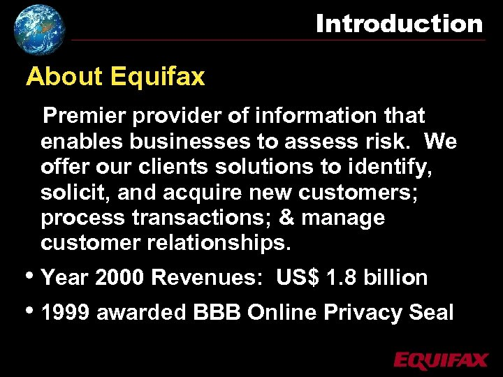 Introduction About Equifax Premier provider of information that enables businesses to assess risk. We