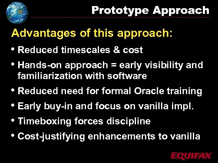 Prototype Approach Advantages of this approach: • Reduced timescales & cost • Hands-on approach