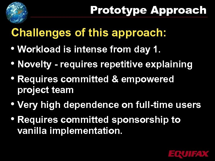 Prototype Approach Challenges of this approach: • Workload is intense from day 1. •