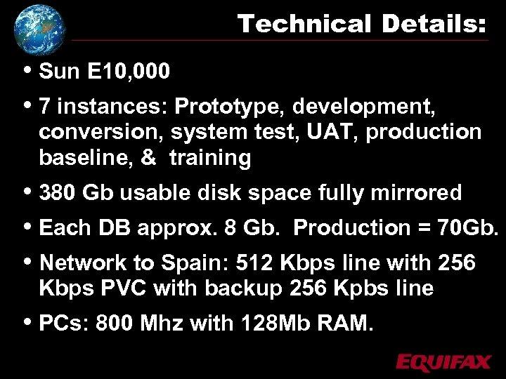 Technical Details: • Sun E 10, 000 • 7 instances: Prototype, development, conversion, system