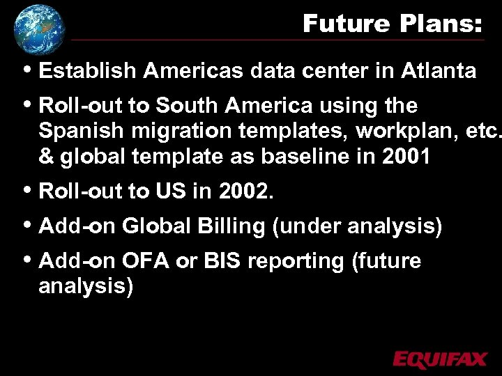 Future Plans: • Establish Americas data center in Atlanta • Roll-out to South America