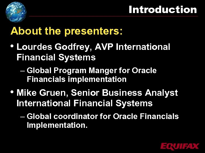 Introduction About the presenters: • Lourdes Godfrey, AVP International Financial Systems – Global Program