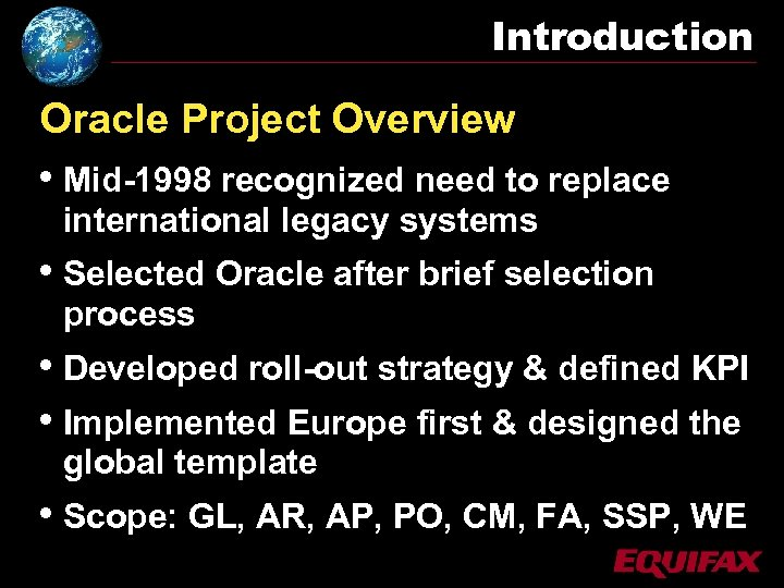 Introduction Oracle Project Overview • Mid-1998 recognized need to replace international legacy systems •