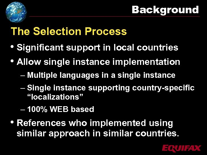 Background The Selection Process • Significant support in local countries • Allow single instance