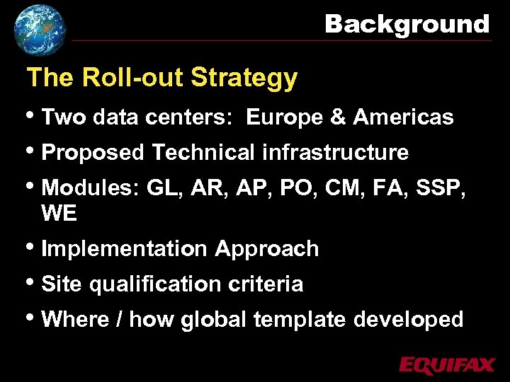 Background The Roll-out Strategy • Two data centers: Europe & Americas • Proposed Technical