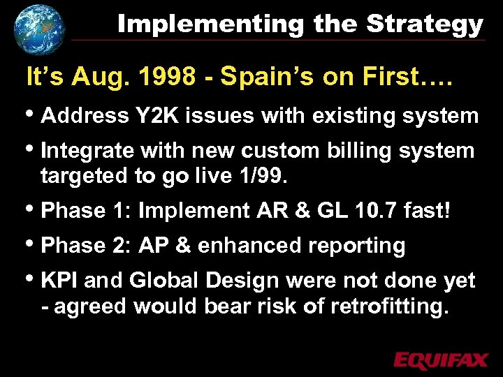 Implementing the Strategy It's Aug. 1998 - Spain's on First…. • Address Y 2