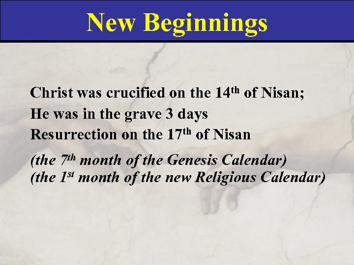 New Beginnings Christ was crucified on the 14 th of Nisan; He was in