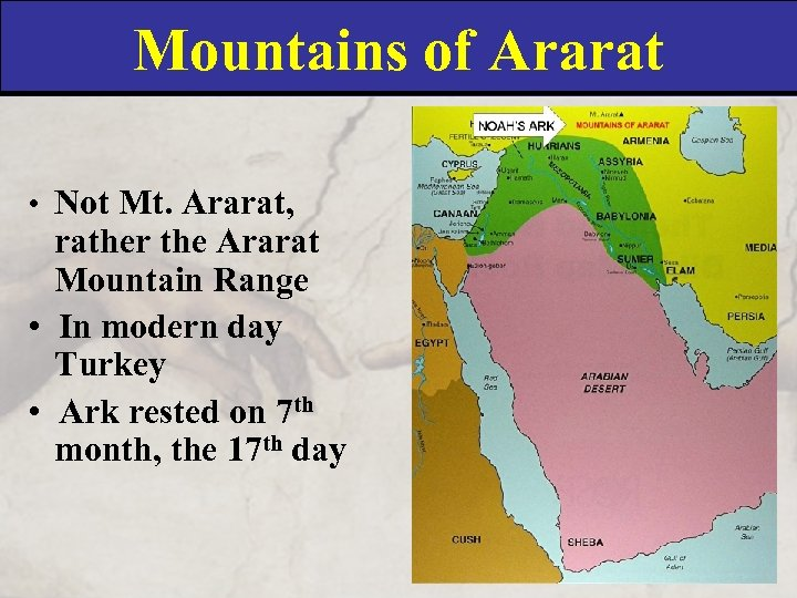 Mountains of Ararat • Not Mt. Ararat, rather the Ararat Mountain Range • In