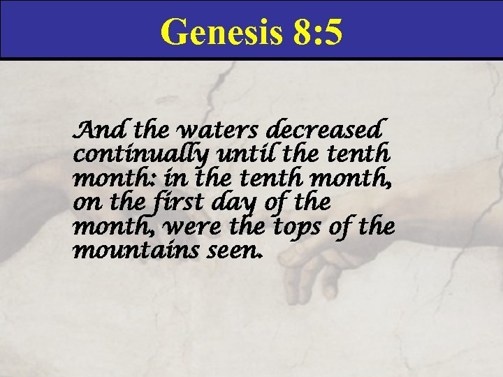 Genesis 8: 5 And the waters decreased continually until the tenth month: in the