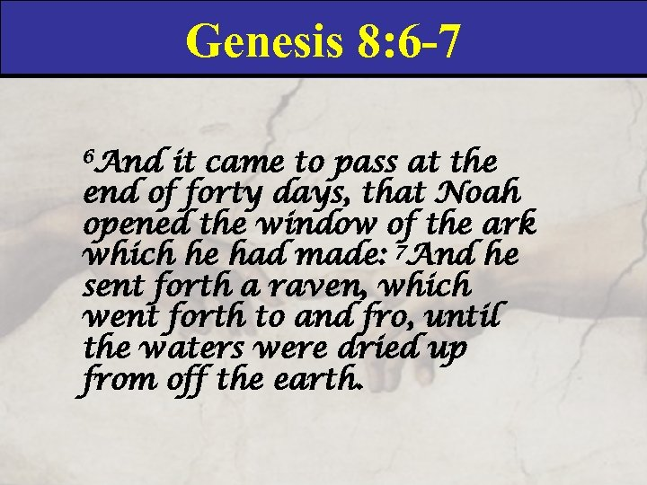 Genesis 8: 6 -7 6 And it came to pass at the end of