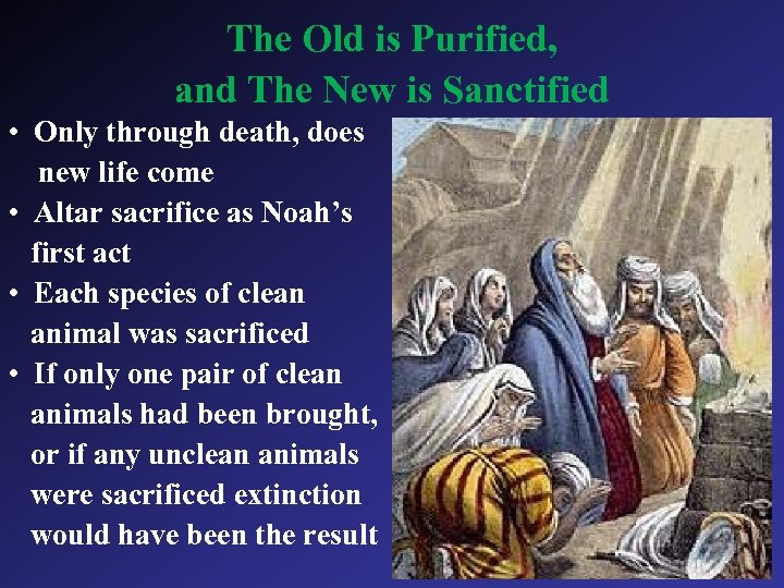 The Old is Purified, and The New is Sanctified • Only through death, does