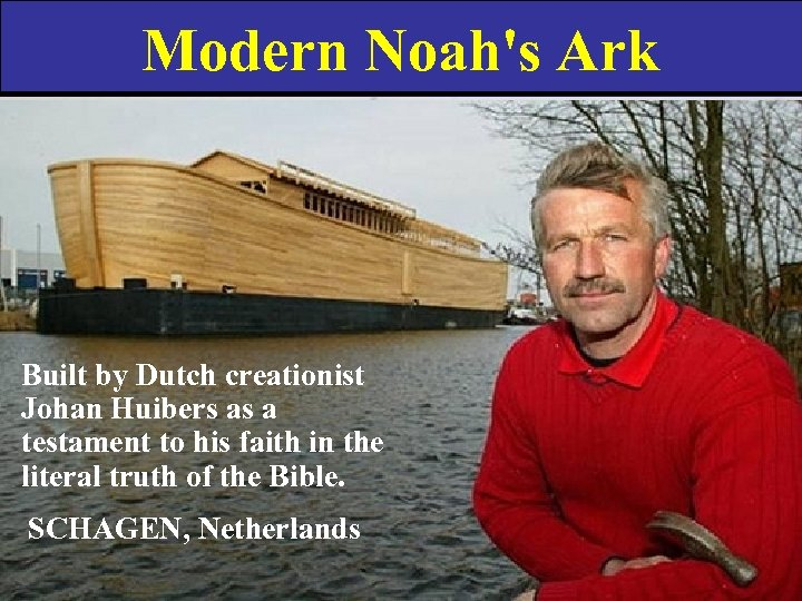 Modern Noah's Ark Built by Dutch creationist Johan Huibers as a testament to his